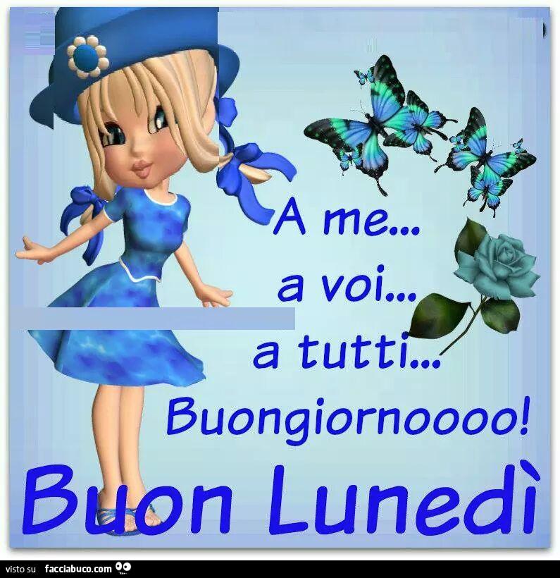 A Me A Voi A Tutti Buongiorno Buon Lunedì Facciabucocom